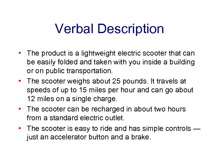 Verbal Description • The product is a lightweight electric scooter that can be easily