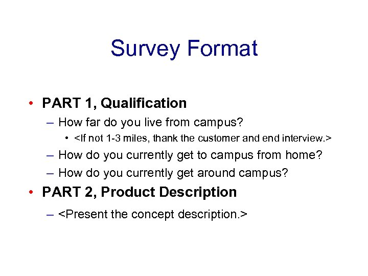 Survey Format • PART 1, Qualification – How far do you live from campus?