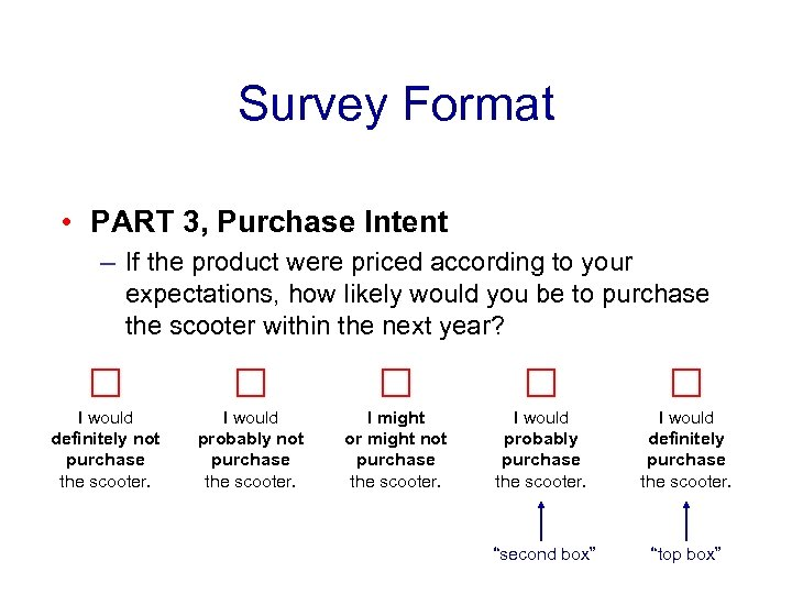 Survey Format • PART 3, Purchase Intent – If the product were priced according