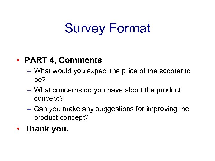Survey Format • PART 4, Comments – What would you expect the price of