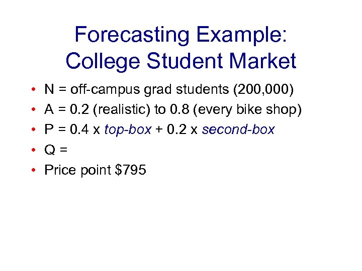 Forecasting Example: College Student Market • • • N = off-campus grad students (200,