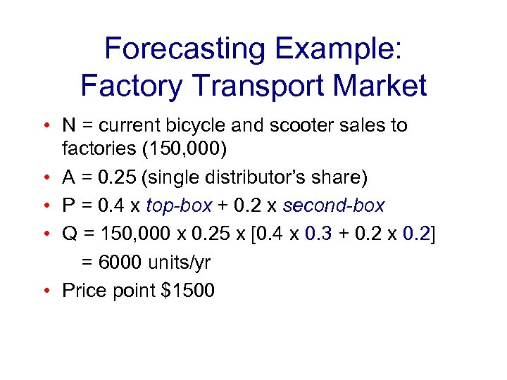 Forecasting Example: Factory Transport Market • N = current bicycle and scooter sales to
