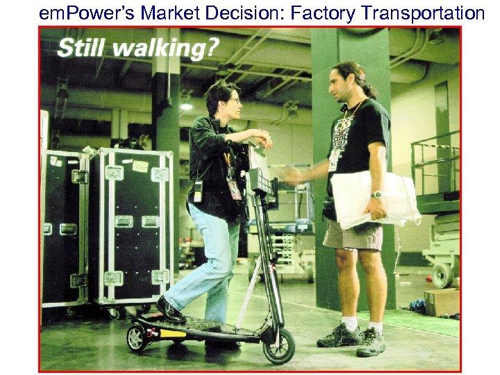 em. Power's Market Decision: Factory Transportation