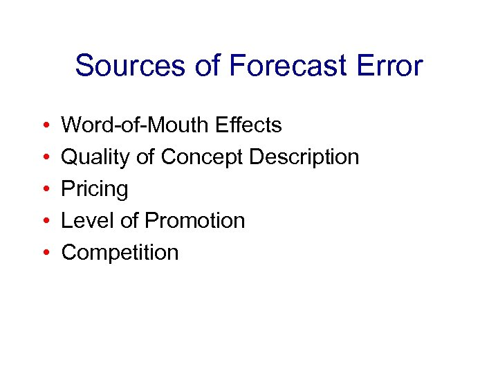 Sources of Forecast Error • • • Word-of-Mouth Effects Quality of Concept Description Pricing