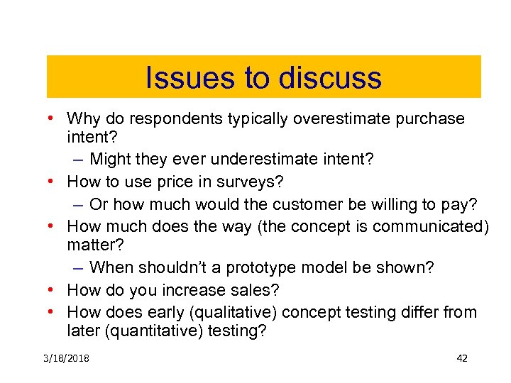 Issues to discuss • Why do respondents typically overestimate purchase intent? – Might they