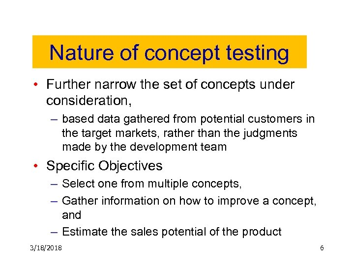 Nature of concept testing • Further narrow the set of concepts under consideration, –