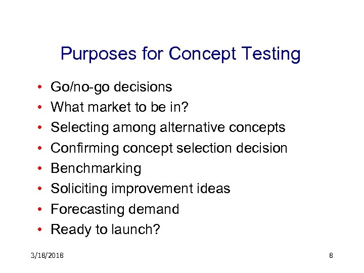 Purposes for Concept Testing • • Go/no-go decisions What market to be in? Selecting