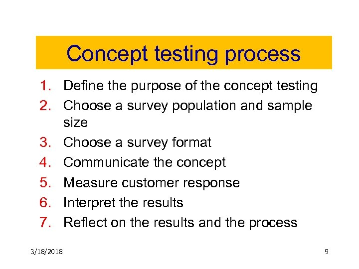 Concept testing process 1. Define the purpose of the concept testing 2. Choose a