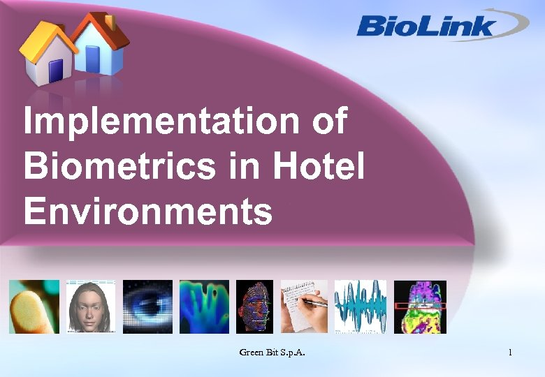 Implementation of Biometrics in Hotel Environments Green Bit S. p. A. 1