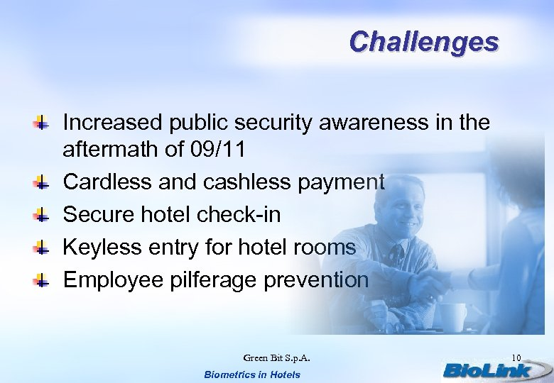 Challenges Increased public security awareness in the aftermath of 09/11 Cardless and cashless payment