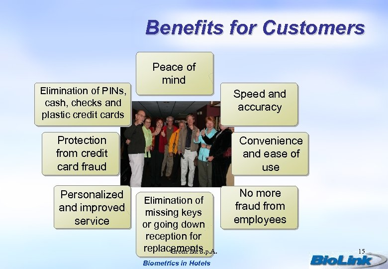 Benefits for Customers Elimination of PINs, cash, checks and plastic credit cards Peace of