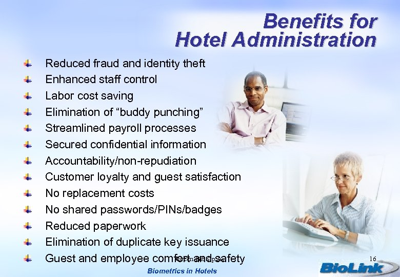 Benefits for Hotel Administration Reduced fraud and identity theft Enhanced staff control Labor cost