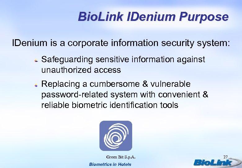 Bio. Link IDenium Purpose IDenium is a corporate information security system: Safeguarding sensitive information