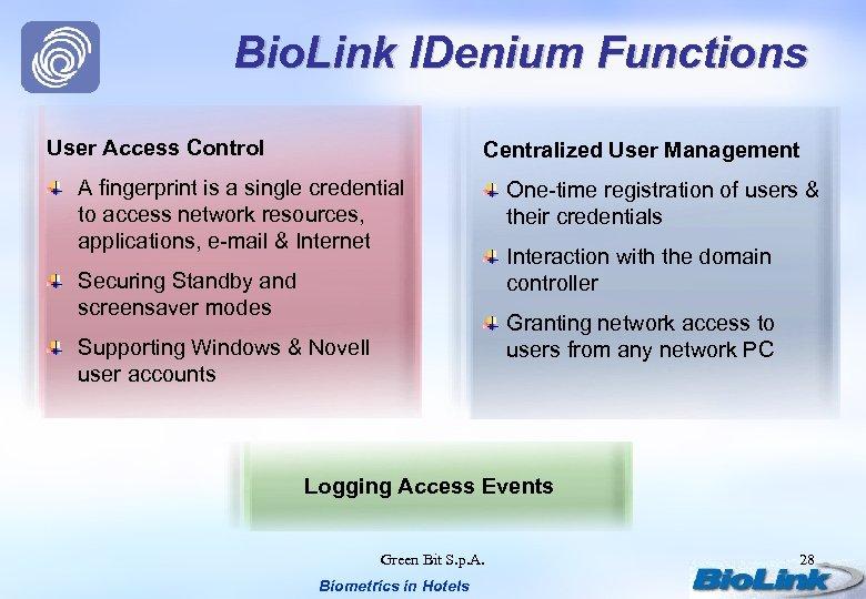 Bio. Link IDenium Functions User Access Control Centralized User Management A fingerprint is a