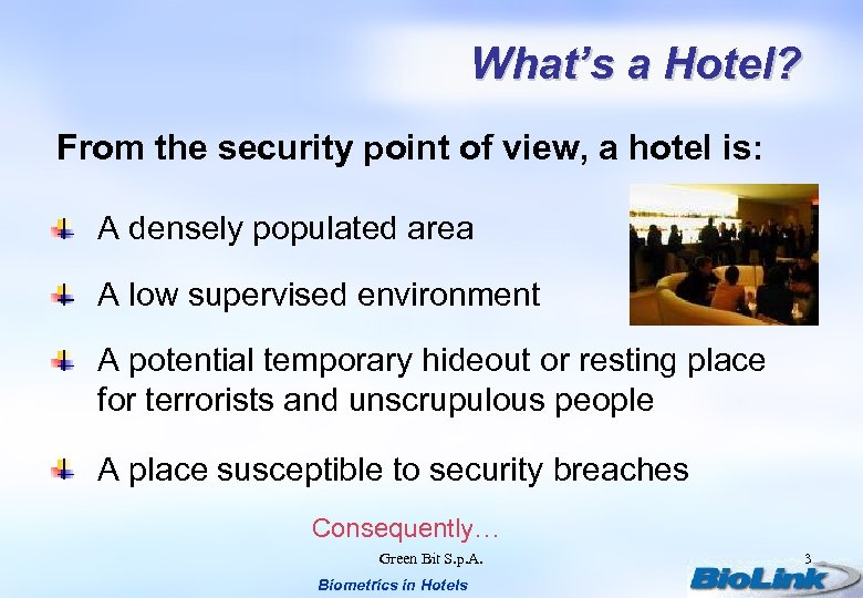 What's a Hotel? From the security point of view, a hotel is: A densely