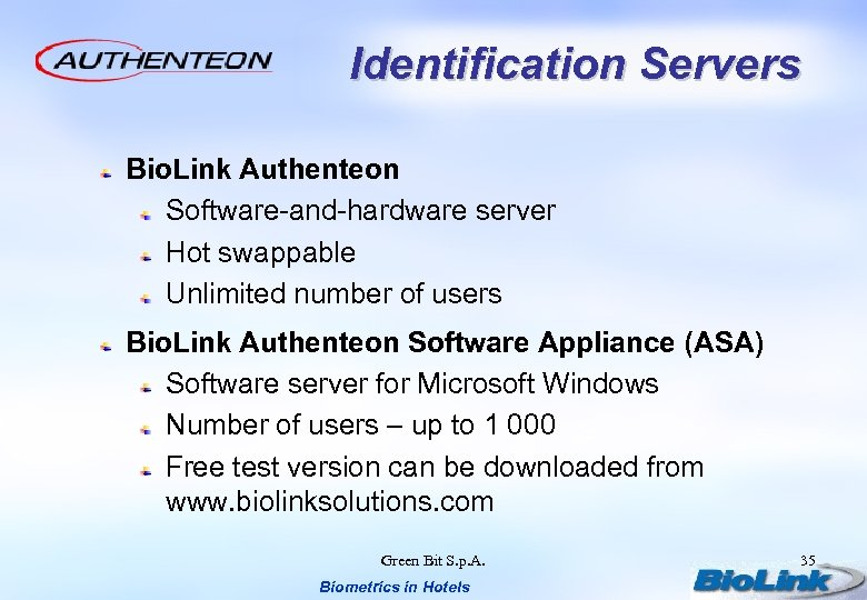 Identification Servers Bio. Link Authenteon Software-and-hardware server Hot swappable Unlimited number of users Bio.