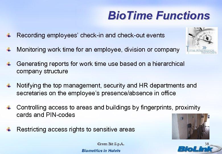 Bio. Time Functions Recording employees' check-in and check-out events Monitoring work time for an