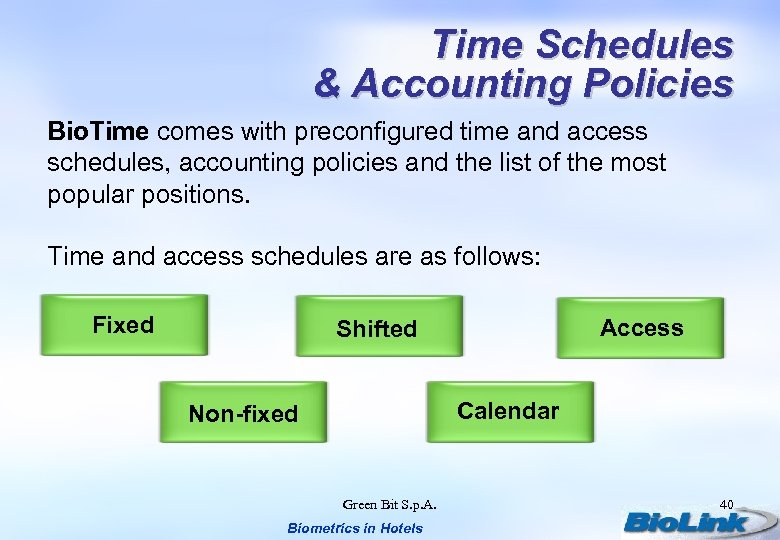 Time Schedules & Accounting Policies Bio. Time comes with preconfigured time and access schedules,