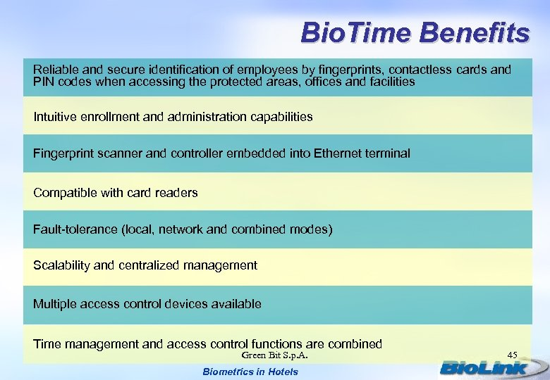 Bio. Time Benefits Reliable and secure identification of employees by fingerprints, contactless cards and