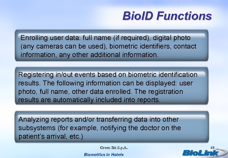 Bio. ID Functions Enrolling user data: full name (if required), digital photo (any cameras