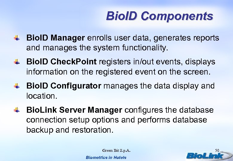 Bio. ID Components Bio. ID Manager enrolls user data, generates reports and manages the