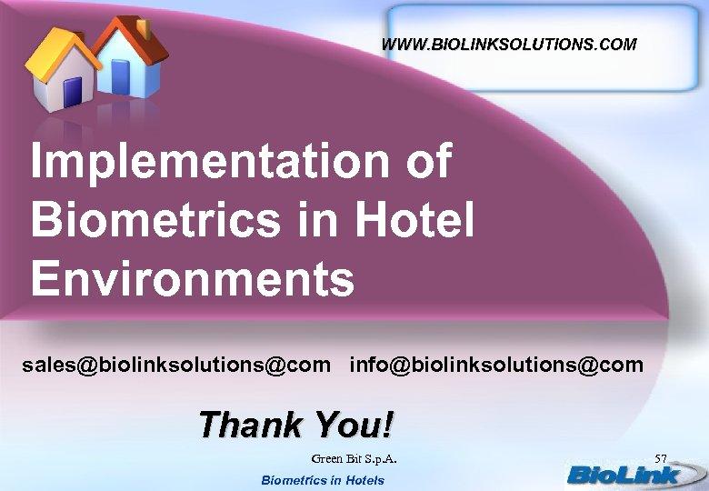 WWW. BIOLINKSOLUTIONS. COM Implementation of Biometrics in Hotel Environments sales@biolinksolutions@com info@biolinksolutions@com Thank You! Green