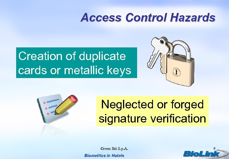 Access Control Hazards Creation of duplicate cards or metallic keys Neglected or forged signature