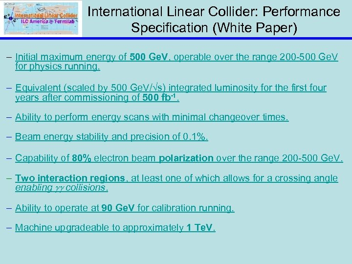 International Linear Collider: Performance Specification (White Paper) – Initial maximum energy of 500 Ge.