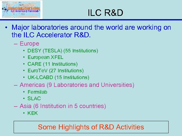 ILC R&D • Major laboratories around the world are working on the ILC Accelerator