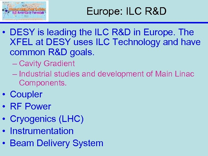 Europe: ILC R&D • DESY is leading the ILC R&D in Europe. The XFEL