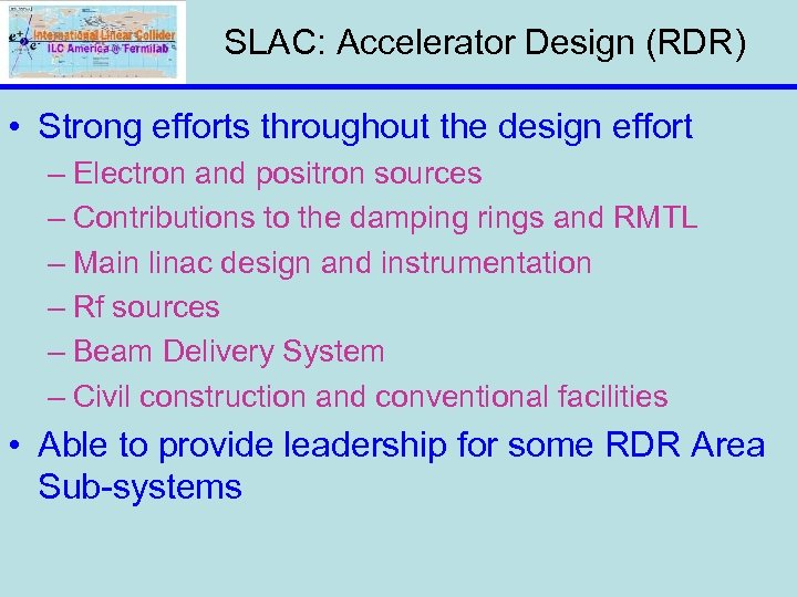 SLAC: Accelerator Design (RDR) • Strong efforts throughout the design effort – Electron and