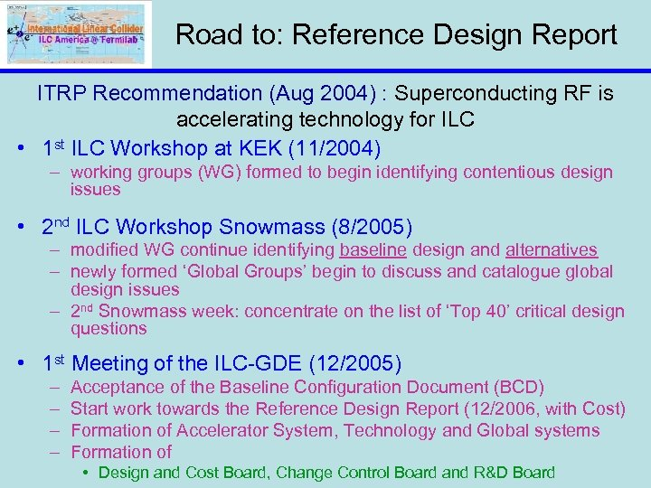 Road to: Reference Design Report ITRP Recommendation (Aug 2004) : Superconducting RF is accelerating
