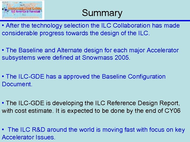 Summary • After the technology selection the ILC Collaboration has made considerable progress towards