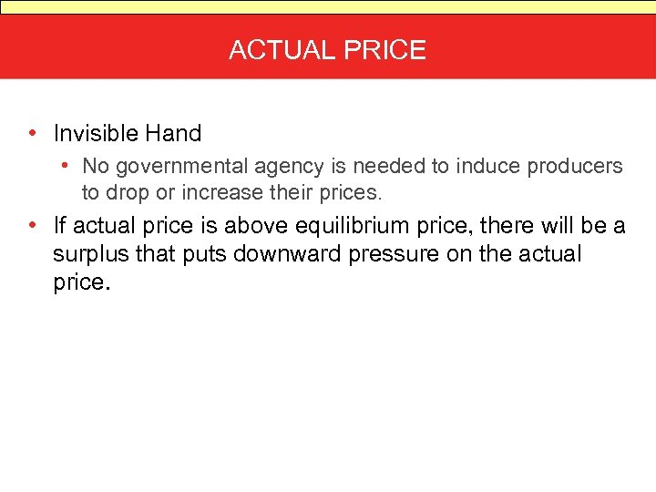 ACTUAL PRICE • Invisible Hand • No governmental agency is needed to induce producers