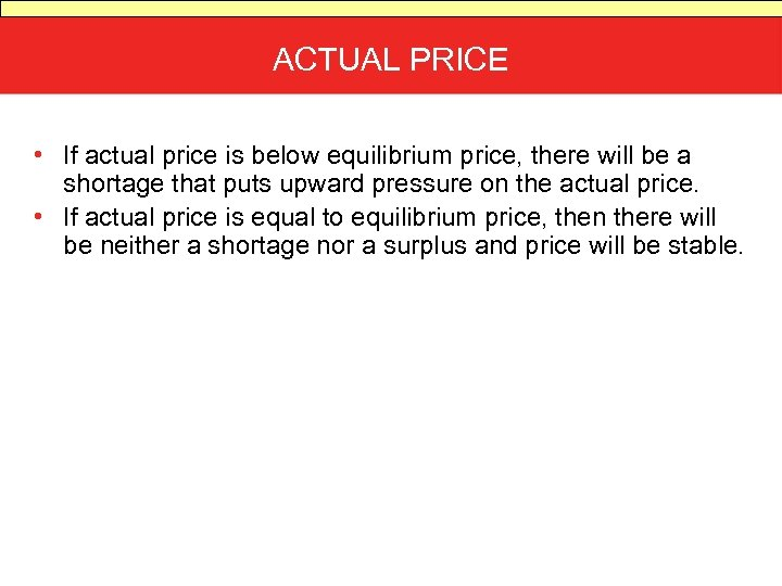 ACTUAL PRICE • If actual price is below equilibrium price, there will be a
