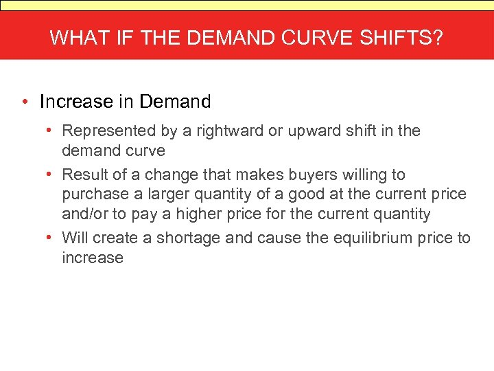 WHAT IF THE DEMAND CURVE SHIFTS? • Increase in Demand • Represented by a