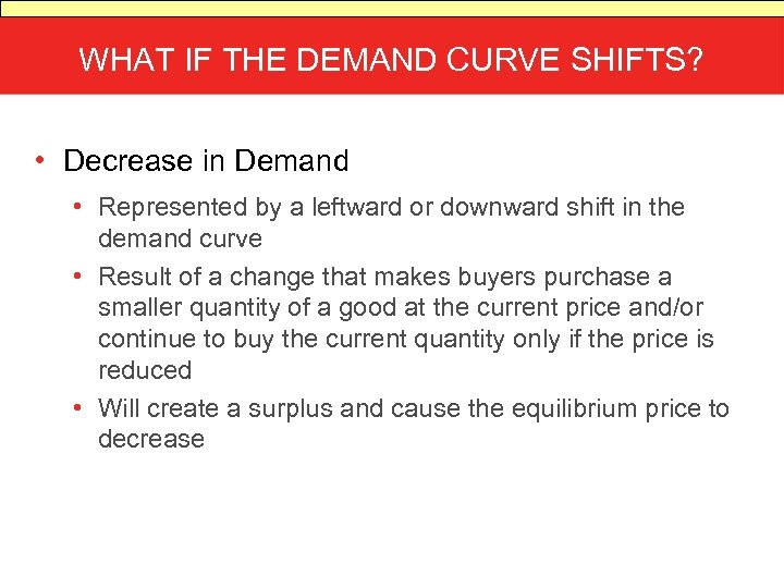 WHAT IF THE DEMAND CURVE SHIFTS? • Decrease in Demand • Represented by a