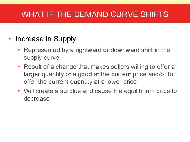 WHAT IF THE DEMAND CURVE SHIFTS • Increase in Supply • Represented by a