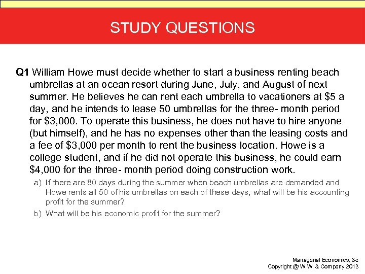 STUDY QUESTIONS Q 1 William Howe must decide whether to start a business renting