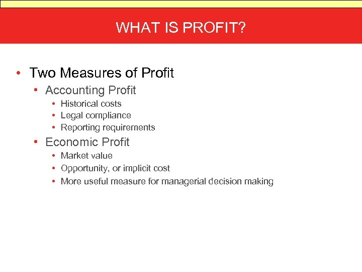 WHAT IS PROFIT? • Two Measures of Profit • Accounting Profit • Historical costs