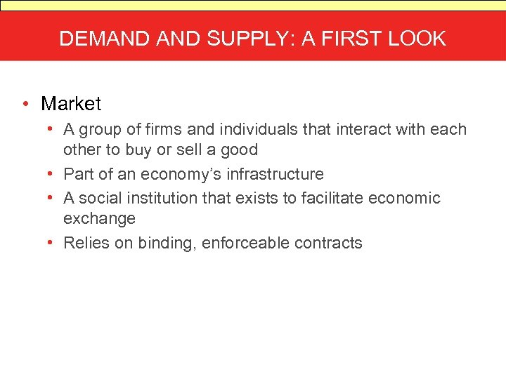 DEMAND SUPPLY: A FIRST LOOK • Market • A group of firms and individuals