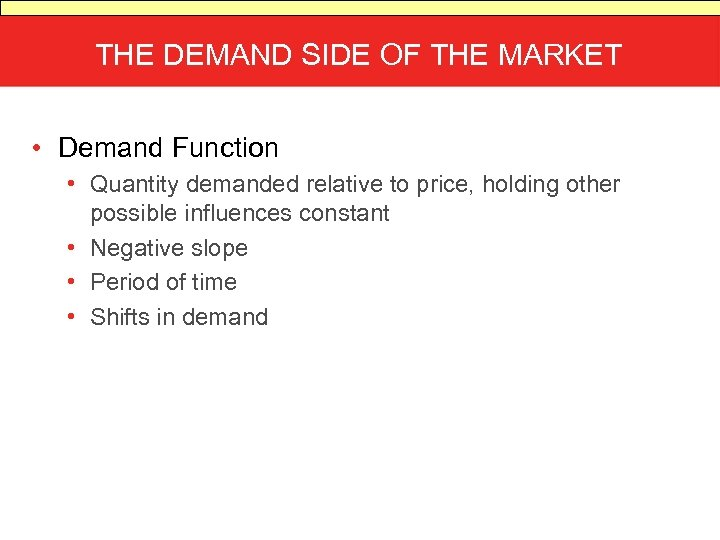 THE DEMAND SIDE OF THE MARKET • Demand Function • Quantity demanded relative to