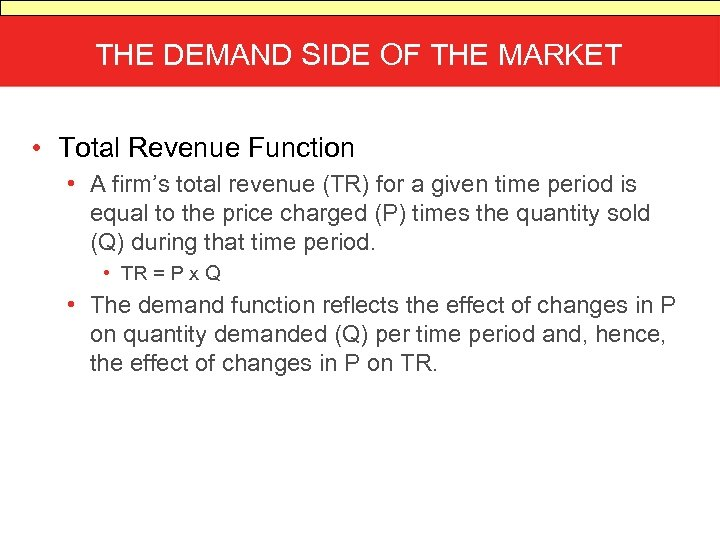 THE DEMAND SIDE OF THE MARKET • Total Revenue Function • A firm's total