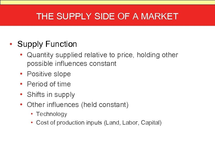 THE SUPPLY SIDE OF A MARKET • Supply Function • Quantity supplied relative to