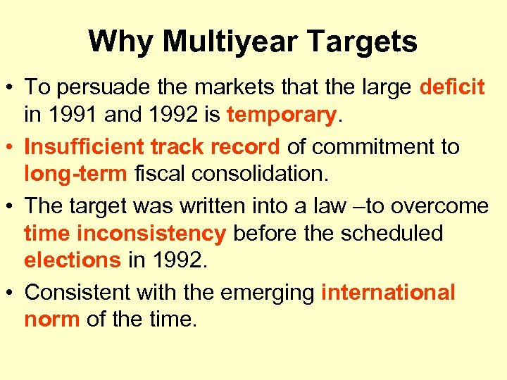 Why Multiyear Targets • To persuade the markets that the large deficit in 1991