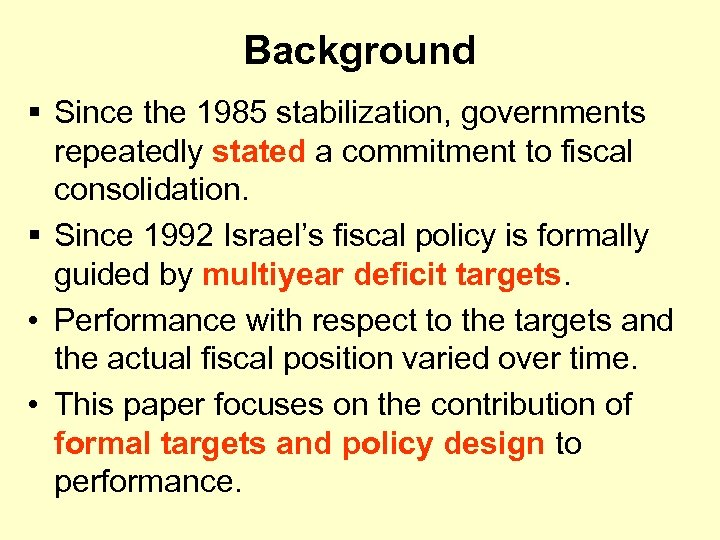 Background § Since the 1985 stabilization, governments repeatedly stated a commitment to fiscal consolidation.