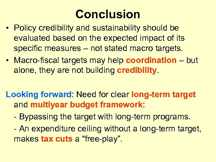 Conclusion • Policy credibility and sustainability should be evaluated based on the expected impact