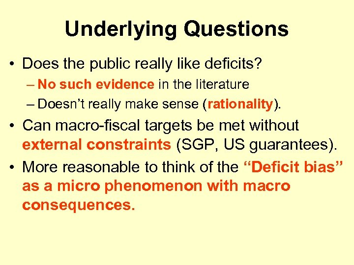 Underlying Questions • Does the public really like deficits? – No such evidence in