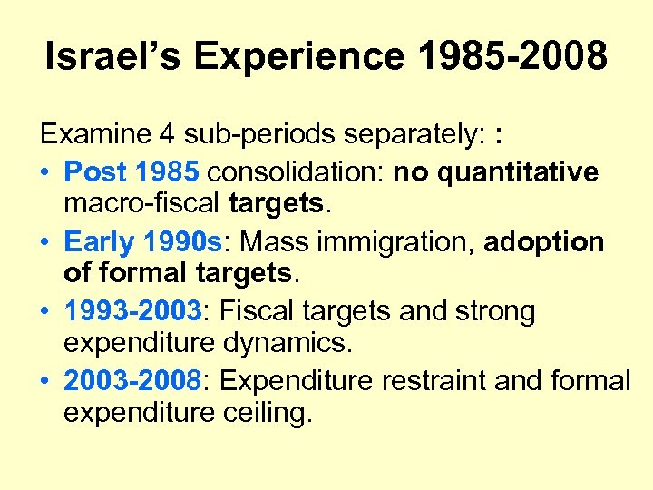 Israel's Experience 1985 -2008 Examine 4 sub-periods separately: : • Post 1985 consolidation: no