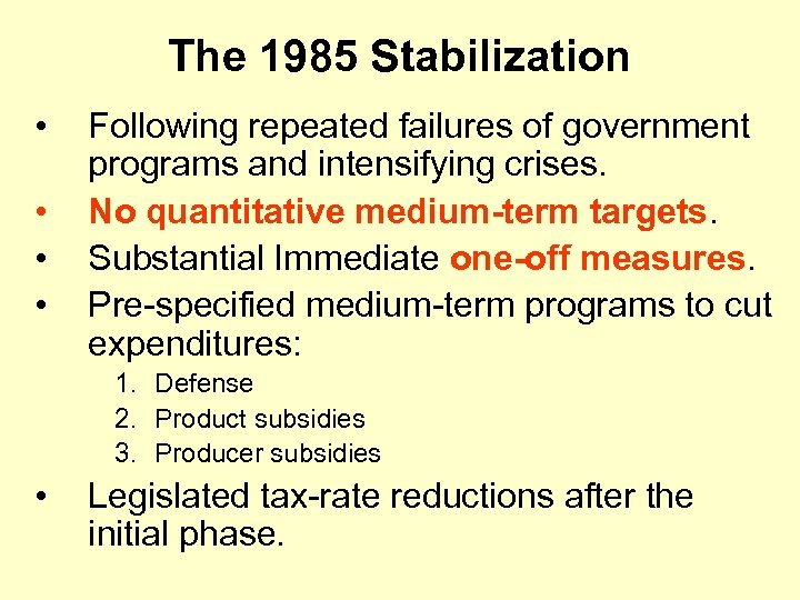 The 1985 Stabilization • • Following repeated failures of government programs and intensifying crises.